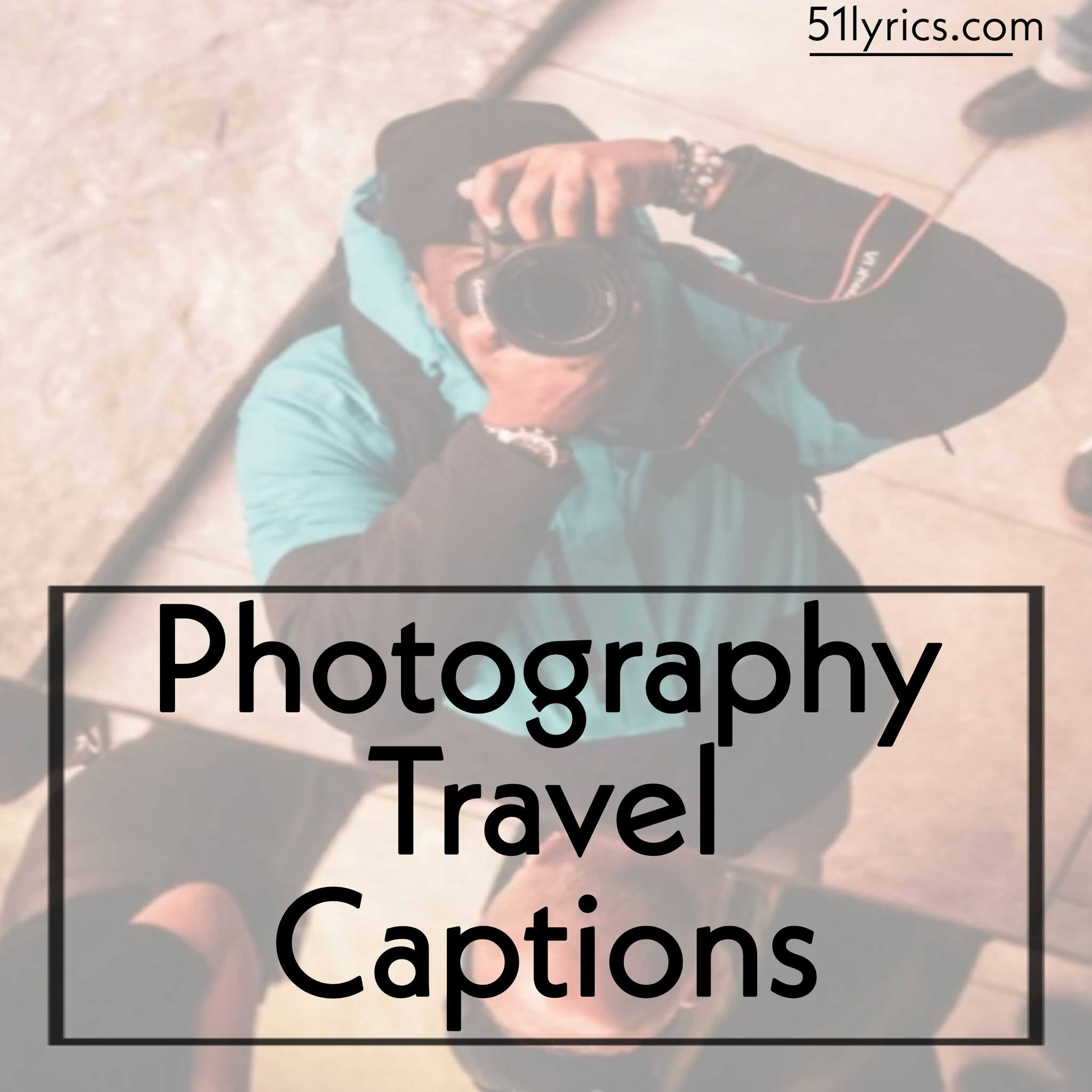 Photography Travel Captions For Instagram, photography memories captions and thoughts
