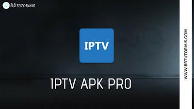 IPTV APK PRO PREMIUM V3.9.6 - PATCHED - BR TUTORIAIS