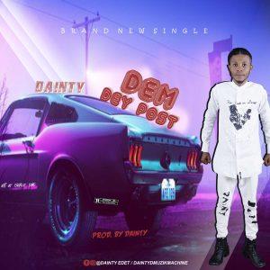 Dainty - Dem Dey Post, download mp3, dem dey post, dainty, download now, download here