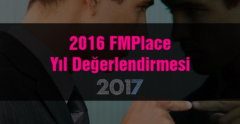 2016 Yılı FMPlace Değerlendirme Yazısı