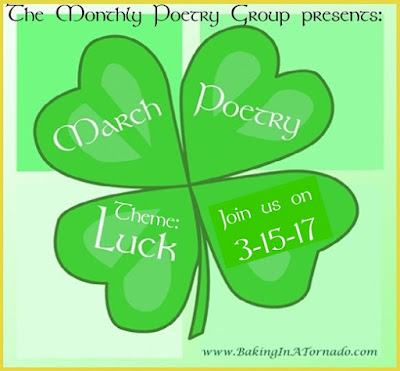 Monthly Poetry Group, March 2017 theme: Luck | Presented by www.BakingInATornado.com | #poem #poetry #MyGraphics