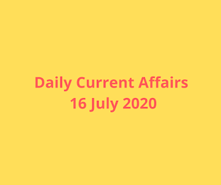 Daily Current Affairs 16 July 2020