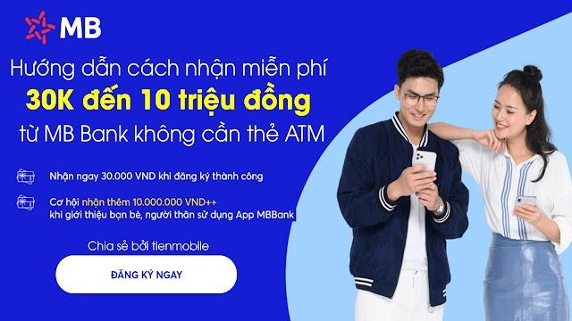 Hướng dẫn cách nhận 1 triệu đến 10 triệu đồng miễn phí từ MB Bank không cần thẻ ATM