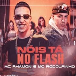 Nóis Tá No Flash - MC Rhamon e MC Rodolfinho