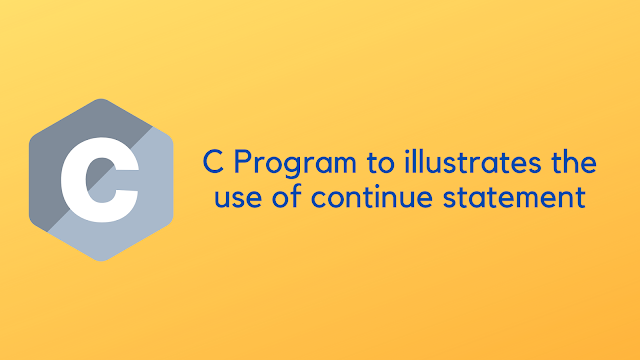 C Program to illustrates the use of continue statement