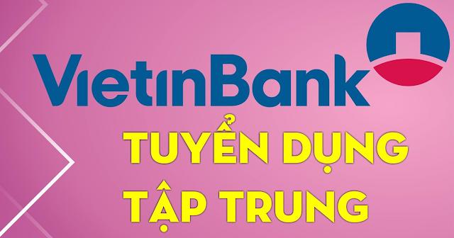 Vietinbank tuyển dụng 145 chỉ tiêu tại 18 chi nhánh trên toàn hệ thống