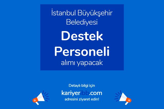 İstanbul Büyükşehir Belediyesi, Destek Personeli alımı yapacak. Kariyer İBB iş ilanı detayları kariyeribb.com'da!