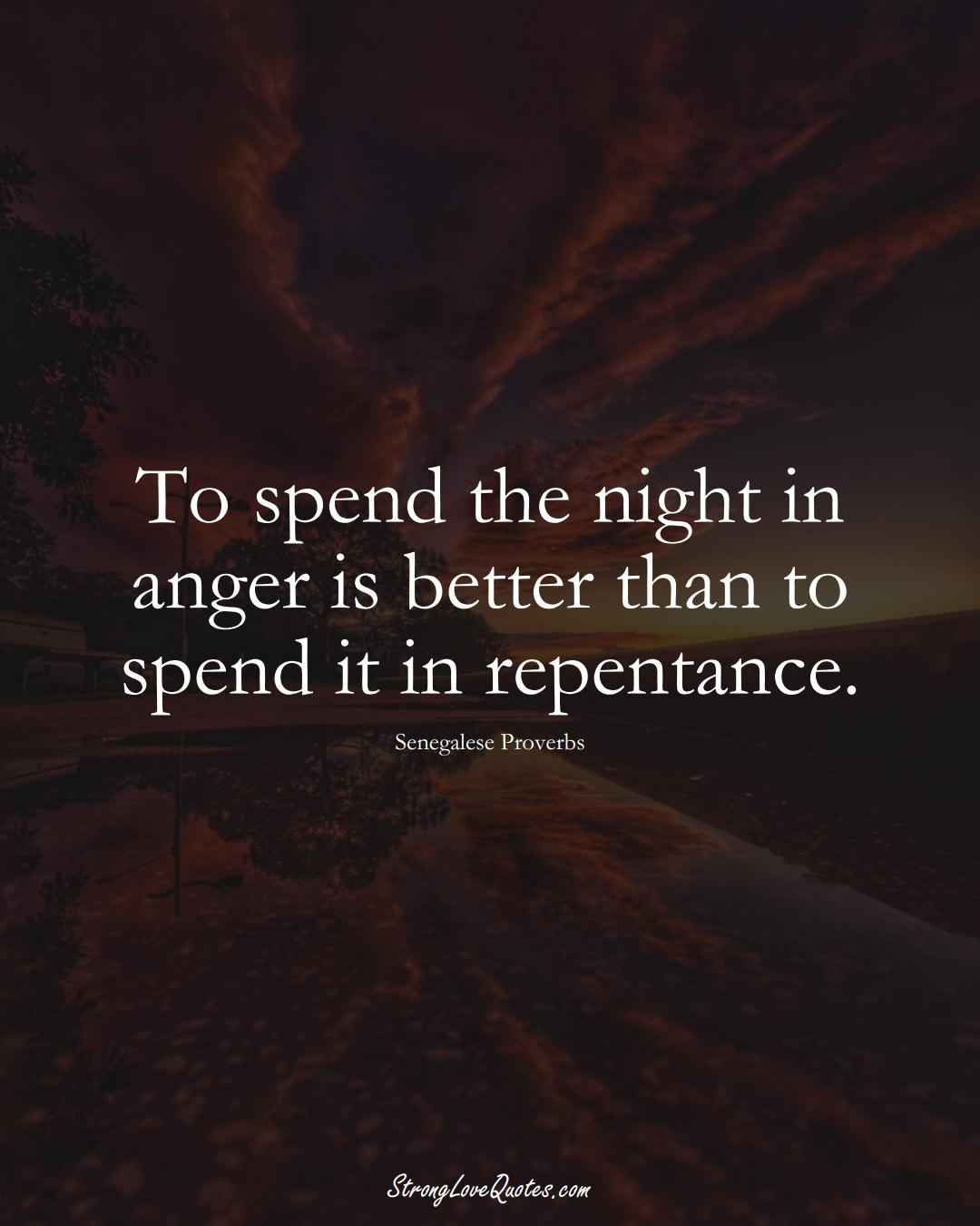 To spend the night in anger is better than to spend it in repentance. (Senegalese Sayings);  #AfricanSayings