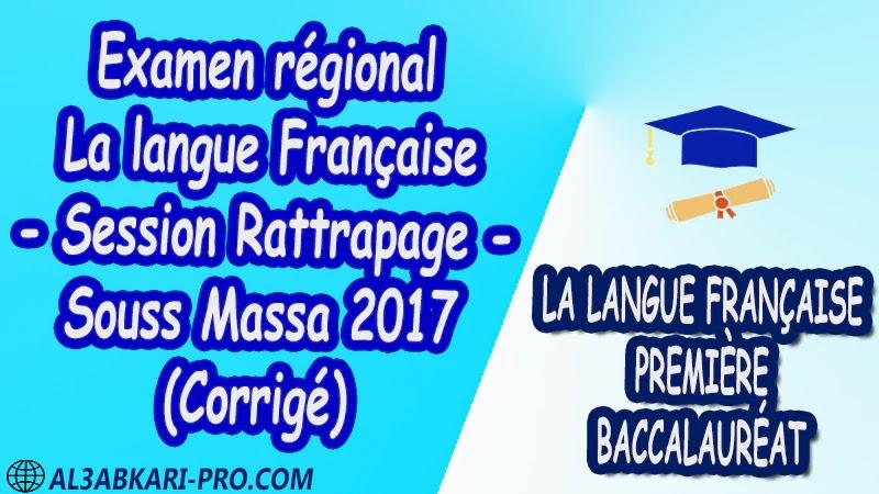 Examen régional Français Session Rattrapage Souss Massa 2017 Corrigé 1 ère bac PDF Examens régionaux corrigé la langue française première baccalauréat