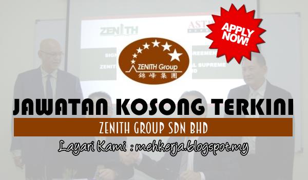 Jawatan Kosong Terkini 2017 di Zenith Group Sdn Bhd