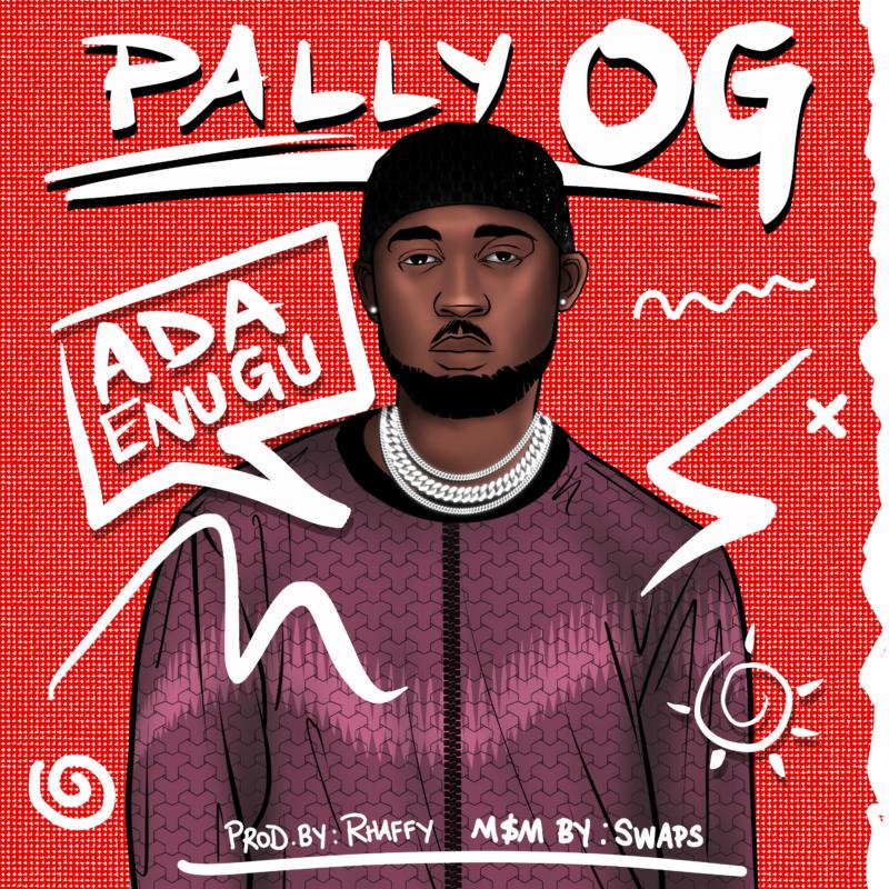 "Pally OG – ""Ada Enugu"" #Arewapublisize"