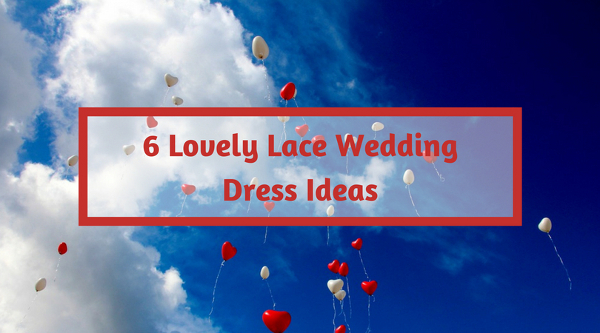 6 Lovely Lace Wedding Dress Ideas