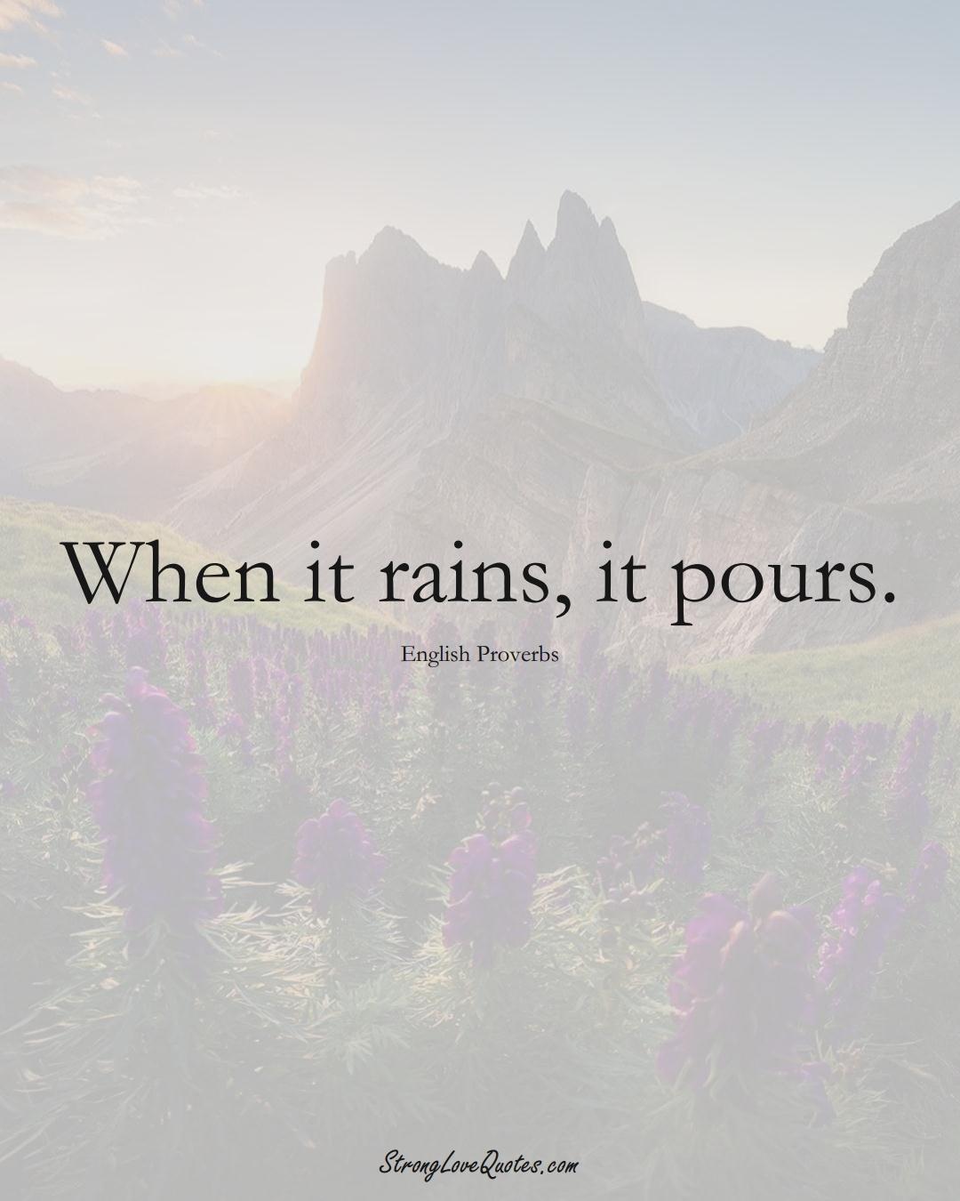 When it rains, it pours. (English Sayings);  #EuropeanSayings