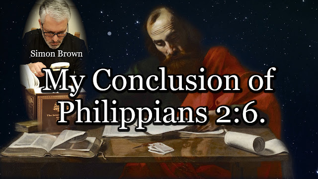 My Conclusion of Philippians 2:6. By Simon Brown.