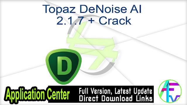 Topaz DeNoise AI 2.1.7 + Crack