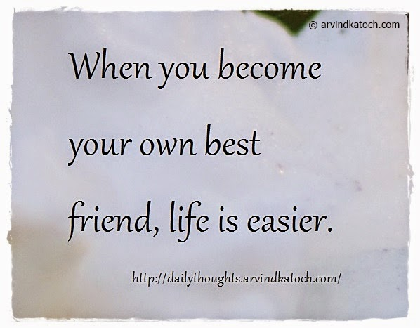 life, easier, become, best friend, Daily Thought, Quote