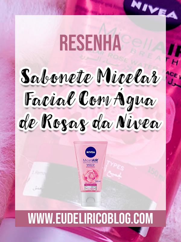 Sabonete Micelar Facial Com Água de Rosas da Nivea