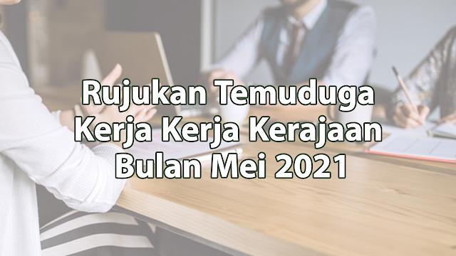 Rujukan Temuduga Kerja Kerja Kerajaan Bulan Mei 2021