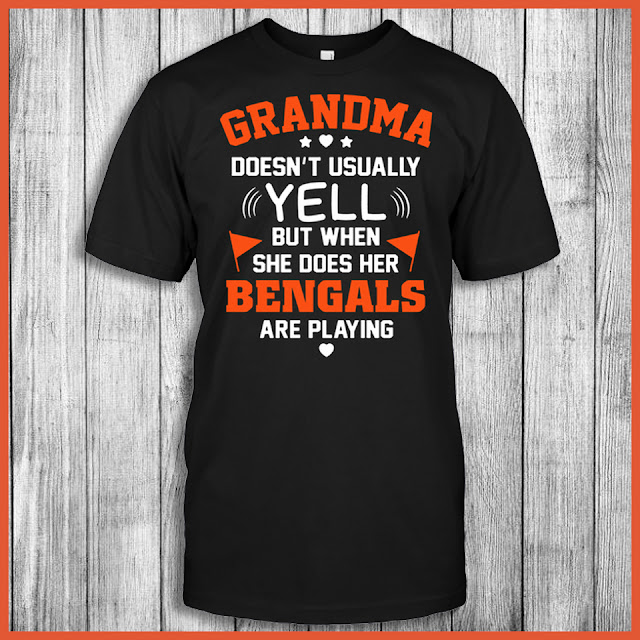 Grandma Doesn't Usually Yell But When She Does Her Bengals Are Playing Shirt