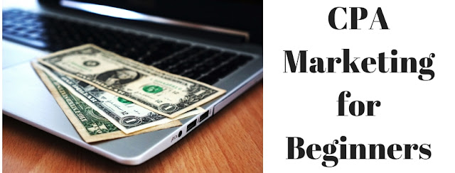 CPA Marketing for Beginners:  Popular ways to earn money on the internet