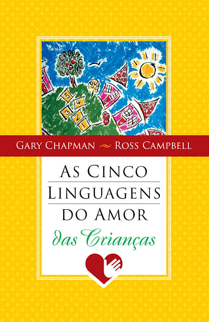 As cinco linguagens do amor das crianças Gary Chapman