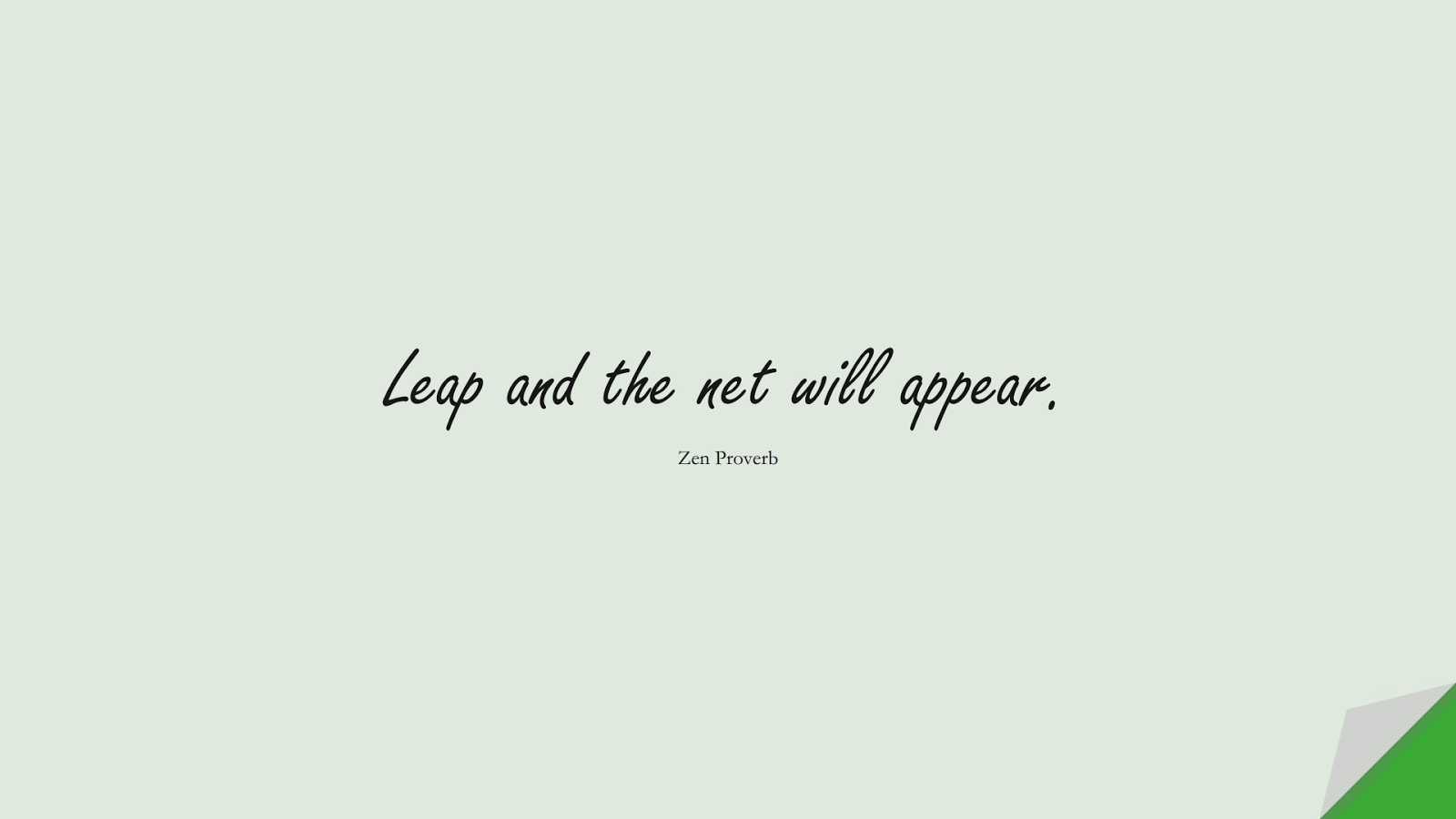 Leap and the net will appear. (Zen Proverb);  #SuccessQuotes