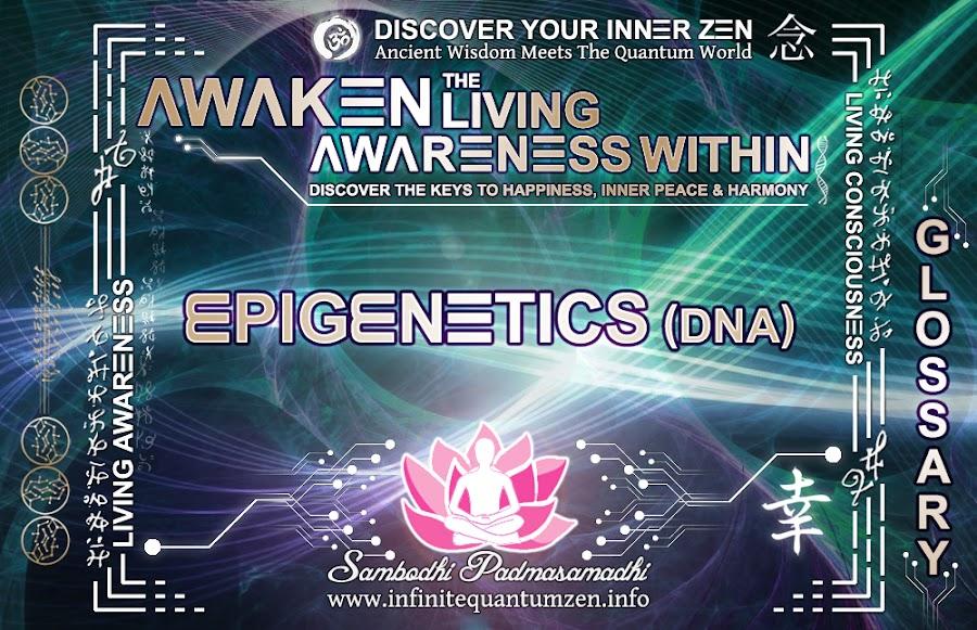 Epigenetics (DNA) - Awaken the Living Awareness Within, Author: Sambodhi Padmasamadhi – Discover The Keys to Happiness, Inner Peace & Harmony | Infinite Quantum Zen