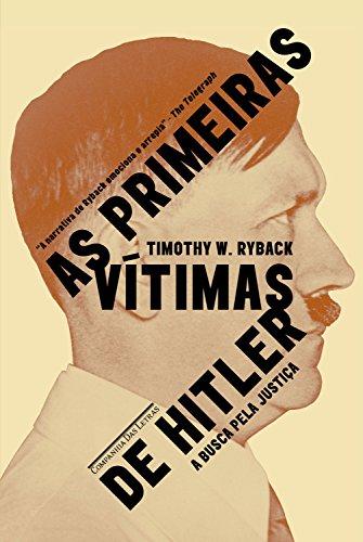 As primeiras vítimas de Hitler: A busca por justiça - Timothy W. Ryback