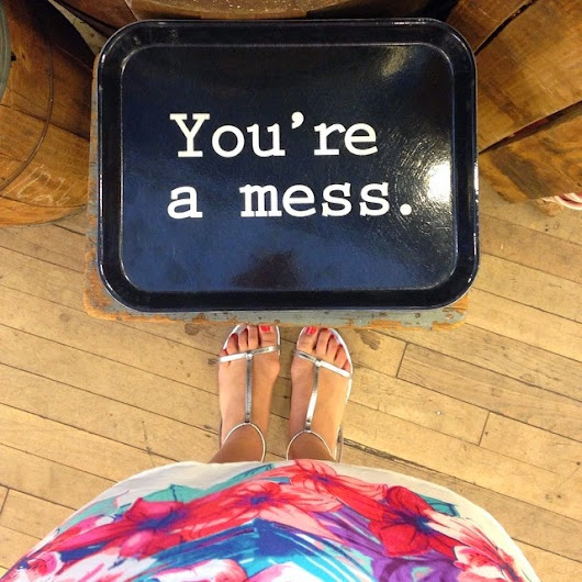 Life Lately: You're A Mess.