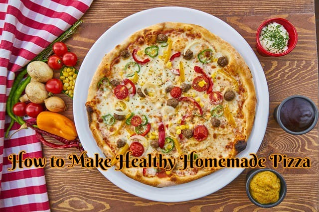 How to Make Healthy Homemade Pizza