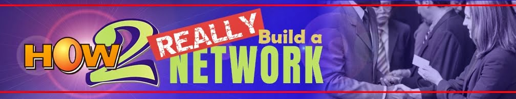 HOW TO REALLY BUILD A NETWORK