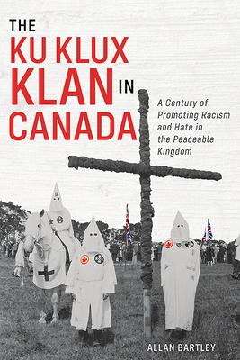 Ku Klux Klan Canada hate racism xenophobia Protestant Orange Lodge Freemasonry white supremacy