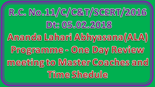 Ananda Lahari Abhyasana(ALA) Programme - One Day Review meeting to Master Coaches and Time Shedule R.C. No.11/C/C&T/SCERT/2016 Dt: 05.02.2018