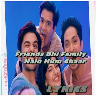 Friends Bhi Family Hain Lyrics  Hum Chaar [2019]