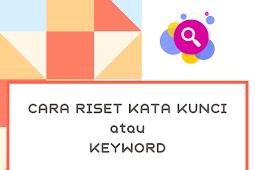 Cara Riset  Kata Kunci Atau Keyword
