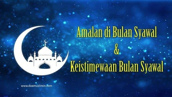 Amalan Bulan Syawal dan Keistimewaan Bulan Syawal Sesuai Sunnah