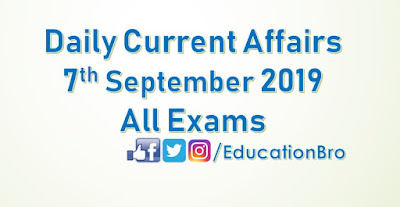 Daily Current Affairs 7th September 2019 For All Government Examinations