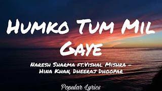 humko tum mil gaye lyrics Naresh Sharma ft.Vishal Mishra