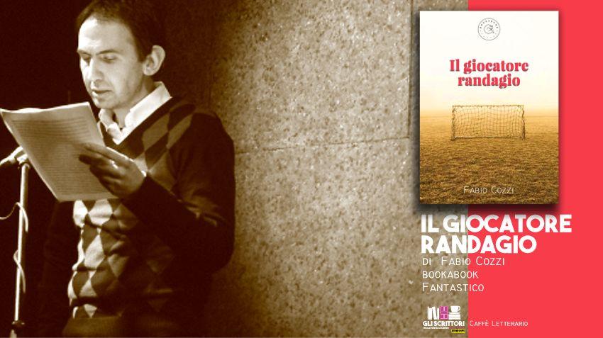 Il giocatore randagio, intervista a Fabio Cozzi - Scrittori