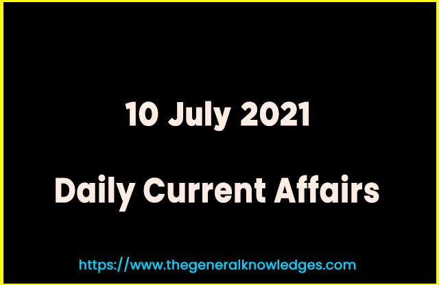 10 July 2021 Current Affairs Question and Answer in Hindi