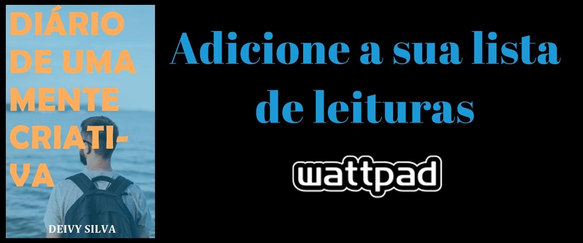 https://www.wattpad.com/story/129761518-di%C3%A1rio-de-uma-mente-criativa?utm_source=web&utm_medium=facebook&utm_content=share_myworks_details