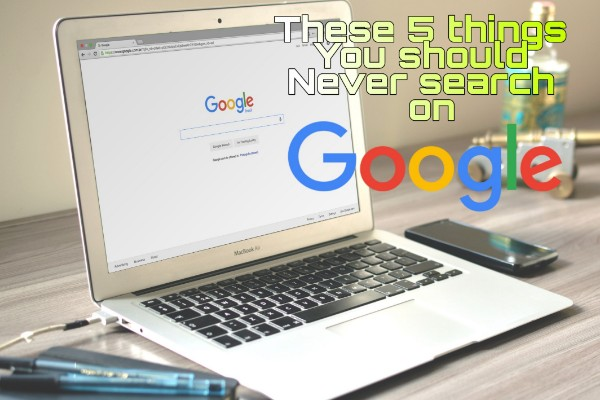 these-five-things-you-should-never-search-on-google