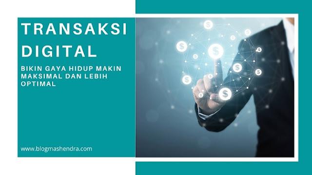 Transaksi Digital Bikin Hidup Jadi Lebih Maksimal