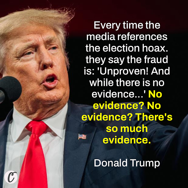 Every time the media references the election hoax. they say the fraud is: 'Unproven! And while there is no evidence...' No evidence? No evidence? There's so much evidence. — Donald Trump