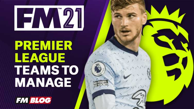 Football Manager 2021 Teams to Manage in Premier League