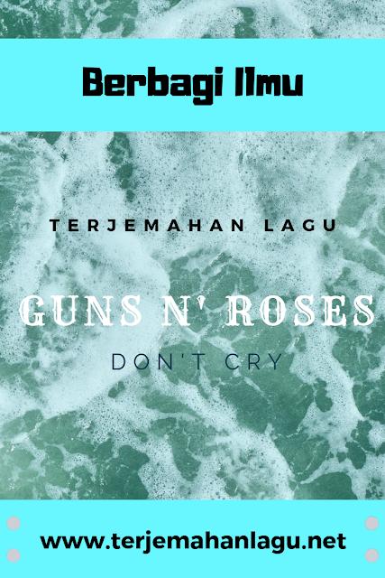 Terjemahan Lagu Gun N' Roses - Don't Cry