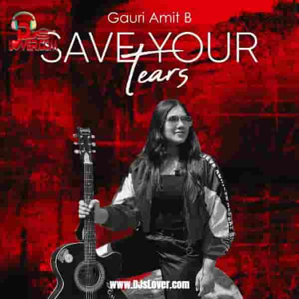 Save Your Tears Cover Version Gauri Amit B mp3 download