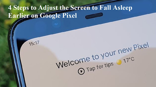 4 Steps to Adjust the Screen to Fall Asleep Earlier on Google Pixel