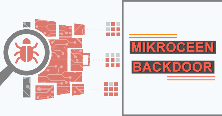 "APT Hackers Using ""Mikroceen"" Backdoor to Attack & Spying Government and High Profile Networks"