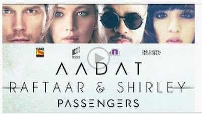 AADAT LYRICS FROM PASSENGERS: A song in the voice of Indian Rap star Raftaar from the Hollywood movie Passengers (Hindi Version) Starring by Jennifer Lawrence and Shirley Setia.This song also has Jubin Nautiyal & Shirley Setia on vocals while music is produced by Sukumar Dutta and lyrics are penned down by Amit Kumaran.